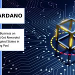 Starting a Business on Cardano (ADA) Get Rewarded for Your Delegated Stakes in Staking Pool