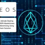 EOSIO on Adnode Dealing with 20 to 80% Wastefulness in Digital Advertising Using Blockchain Solution