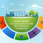 GOING GREEN: 5 Crypto Coins for the Eco-Conscious Community