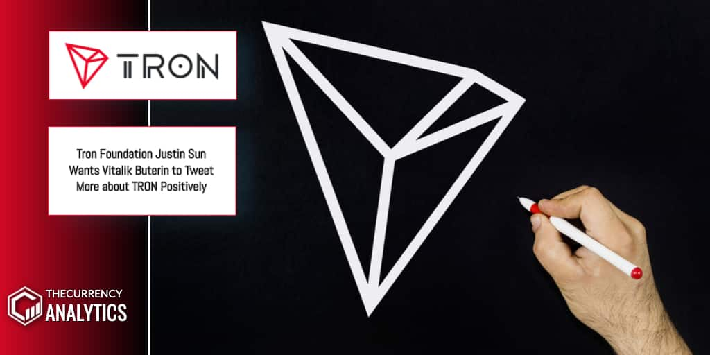 <bold>Tron</bold> Foundation Justin Sun Wants Vitalik Buterin to Tweet More about <bold>TRON</bold> Positively
