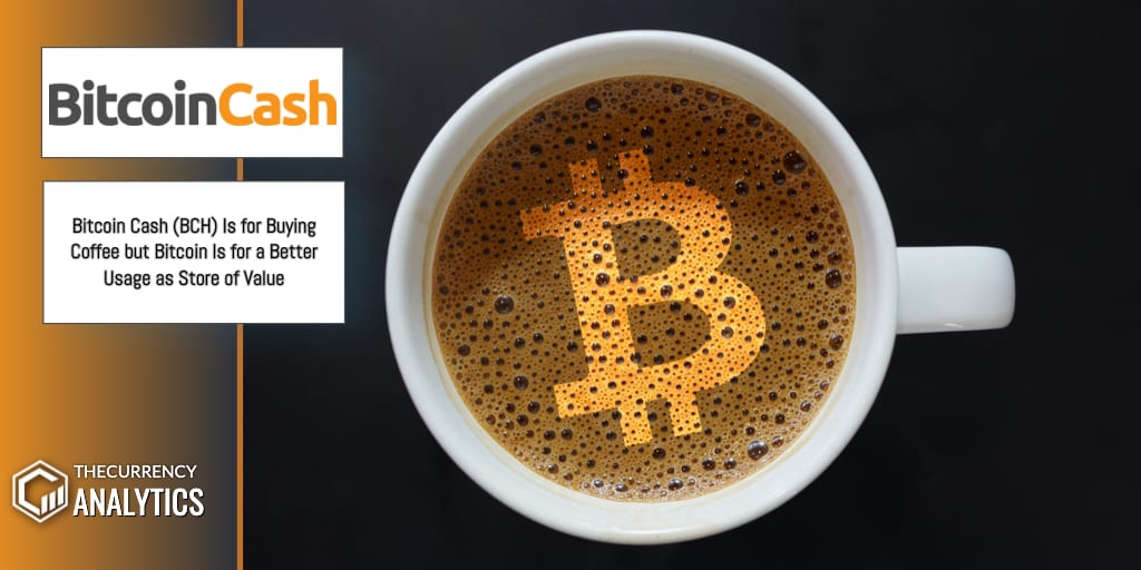 Bitcoin Cash (BCH) Is for Buying Coffee but Bitcoin Is for a Better Usage as Store of Value