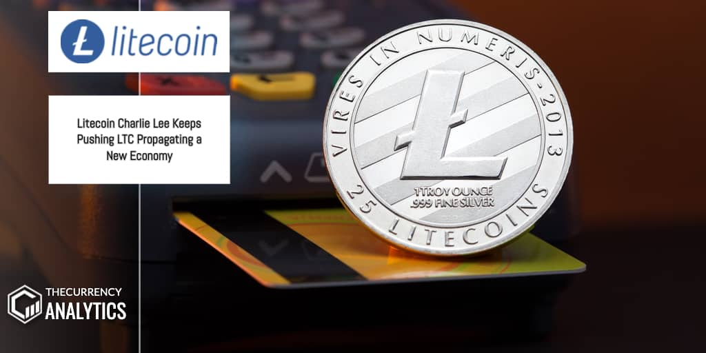 Litecoin <bold>Charlie</bold> Lee Keeps Pushing LTC Propagating a New Economy