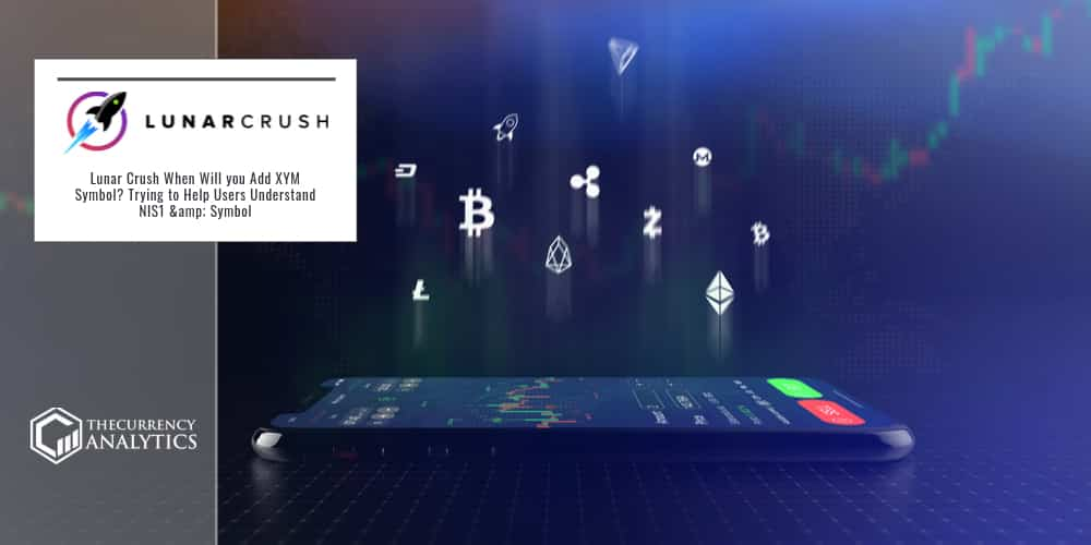 Lunar Crush When Will you Add XYM Symbol? Trying to Help Users Understand NIS1 & Symbol