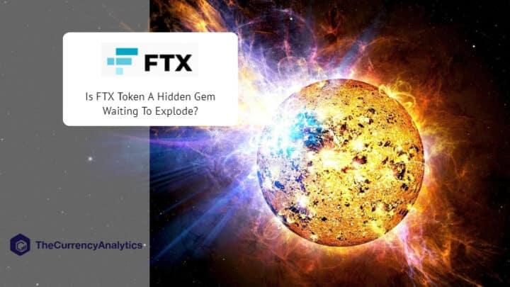 Is FTX Token A Hidden Gem Waiting To Explode?