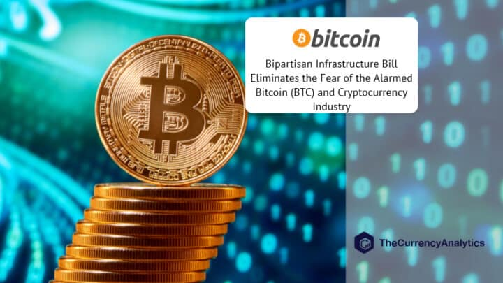 Bipartisan Infrastructure Bill Eliminates the Fear of the Alarmed Bitcoin (BTC) and Cryptocurrency Industry