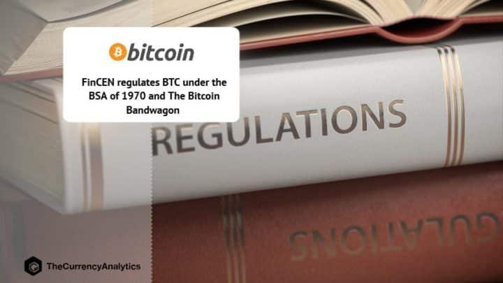 FinCEN regulates BTC under the BSA of 1970 and The Bitcoin Bandwagon