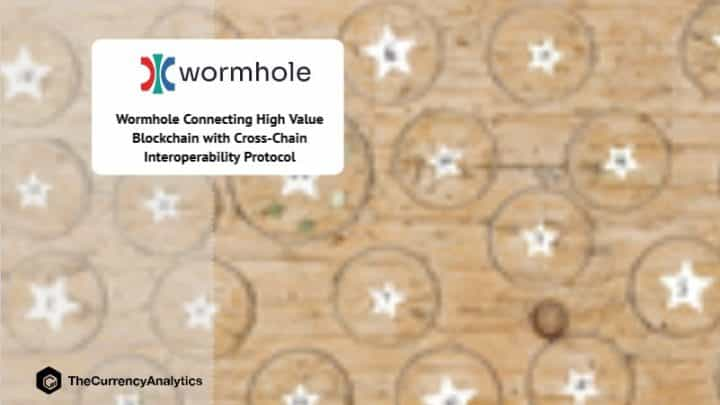 Wormhole Connecting High Value Blockchain with Cross-Chain Interoperability Protocol